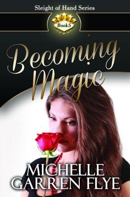 Sleight of Hand: Becoming Magic, Michelle Garren Flye