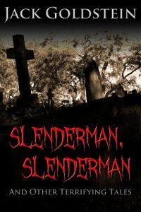Slenderman, Slenderman - And Other Terrifying Tales, Jack Goldstein