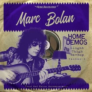 SLIGHT THIGH BE-BOP (AND OLD GUMBO JILL):HOME DE3, Marc Bolan