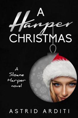 Sloane Harper: A Harper Christmas (Sloane Harper), Astrid Arditi