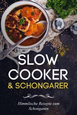 Slow Cooker Kochbuch - Slow Cooker Rezepte zum Schongaren für jeden Anlass (Frühstück, Mittag, Abend & Desserts), Lena Richter