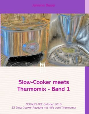 Slow-Cooker meets Thermomix - Band 1, Jannine Bauer