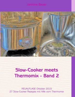 Slow-Cooker meets Thermomix - Band 2, Jannine Bauer