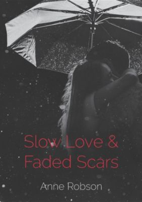 Slow Love and Faded Scars, Anne T Robson
