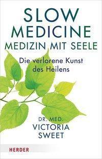 Slow Medicine - Medizin mit Seele - Victoria Sweet |