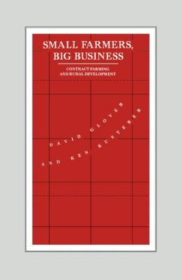 Small Farmers, Big Business, David Glover, Ken Kusterer