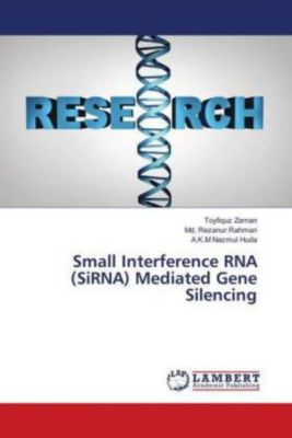 Small Interference RNA (SiRNA) Mediated Gene Silencing, Toyfiquz Zaman, Md. Rezanur Rahman, A.K.M Nazmul Huda