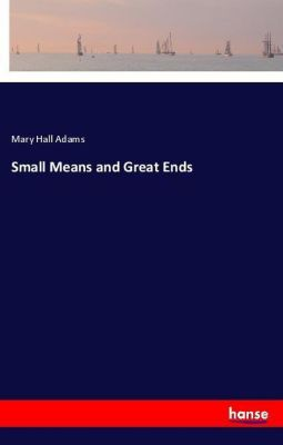 Small Means and Great Ends, Mary Hall Adams