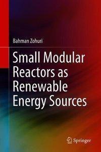 Small Modular Reactors as Renewable Energy Sources, Bahman Zohuri