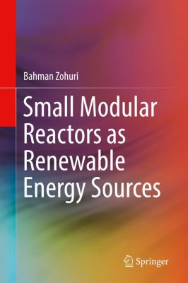 Small Modular Reactors as Renewable Energy Sources, Bahman Zohuri