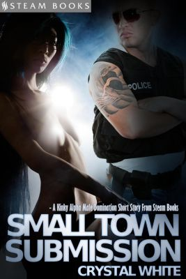 Small Town Submission - A Kinky Alpha Male Domination Short Story From Steam Books, Crystal White, Steam Books