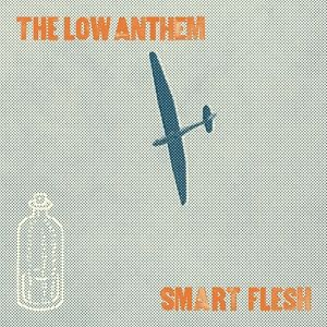 Smart Flesh, The Low Anthem