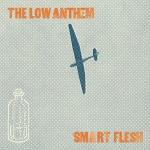 Smart Flesh, The Low Anthem