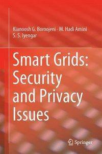 Smart Grids: Security and Privacy Issues, Kianoosh G. Boroojeni, M. Hadi Amini, S. S. Iyengar
