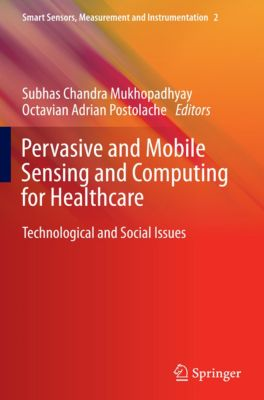 Smart Sensors, Measurement and Instrumentation: Pervasive and Mobile Sensing and Computing for Healthcare