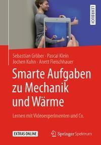 Smarte Aufgaben zur Mechanik und Wärme, Sebastian Gröber, Pascal Klein, Jochen Kuhn, Anett Fleischhauer