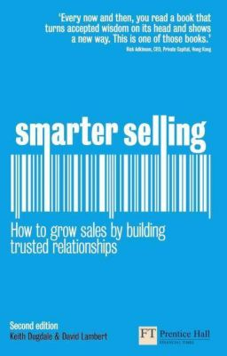 Smarter Selling: How to Grow Sales by Building Trusted Relationships, Keith Dugdale, David Lambert