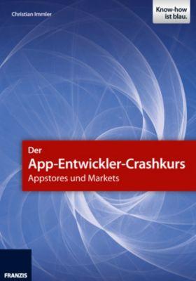Smartphone Programmierung: Der App-Entwickler-Crashkurs - Appstores und Markets, Christian Immler