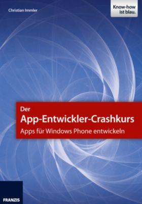 Smartphone Programmierung: Der App-Entwickler-Crashkurs - Apps für Windows Phone entwickeln, Christian Immler