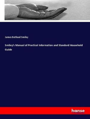 Smiley's Manual of Practical Information and Standard Household Guide, James Bethuel Smiley