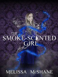 Smoke-Scented Girl, Melissa McShane
