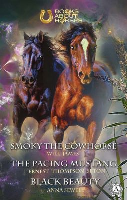 Smoky the Cowhorse The pacing mustang Black Beauty, Ernest Thompson Seton, Anna Sewell, James Will