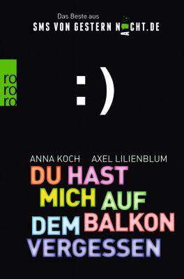 SMSvongesternnacht.de Band 1: Du hast mich auf dem Balkon vergessen, Axel Lilienblum, Anna Koch
