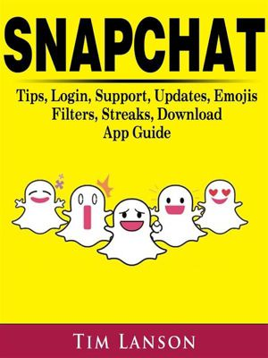 Snapchat Tips, Login, Support, Updates, Emojis, Filters, Streaks, Download App Guide, Kenneth Simpson