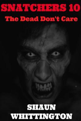Snatchers: Snatchers 10: The Dead Don't Care, Shaun Whittington