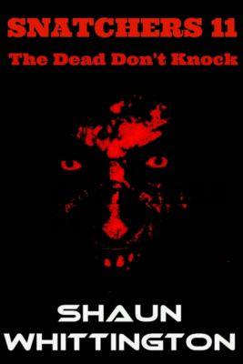 Snatchers: Snatchers 11: The Dead Don't Knock, Shaun Whittington
