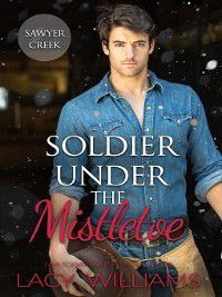 Snowbound in Sawyer Creek: Soldier Under the Mistletoe, Lacy Williams
