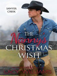 Snowbound in Sawyer Creek: The Nanny's Christmas Wish, Lacy Williams
