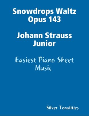 Snowdrops Waltz Opus 143 Johann Strauss Junior - Easiest Piano Sheet Music, Silver Tonalities
