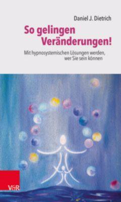 So gelingen Veränderungen!, Daniel J. Dietrich