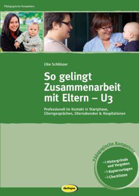 So gelingt Zusammenarbeit mit Eltern - U3, Elke Schlösser