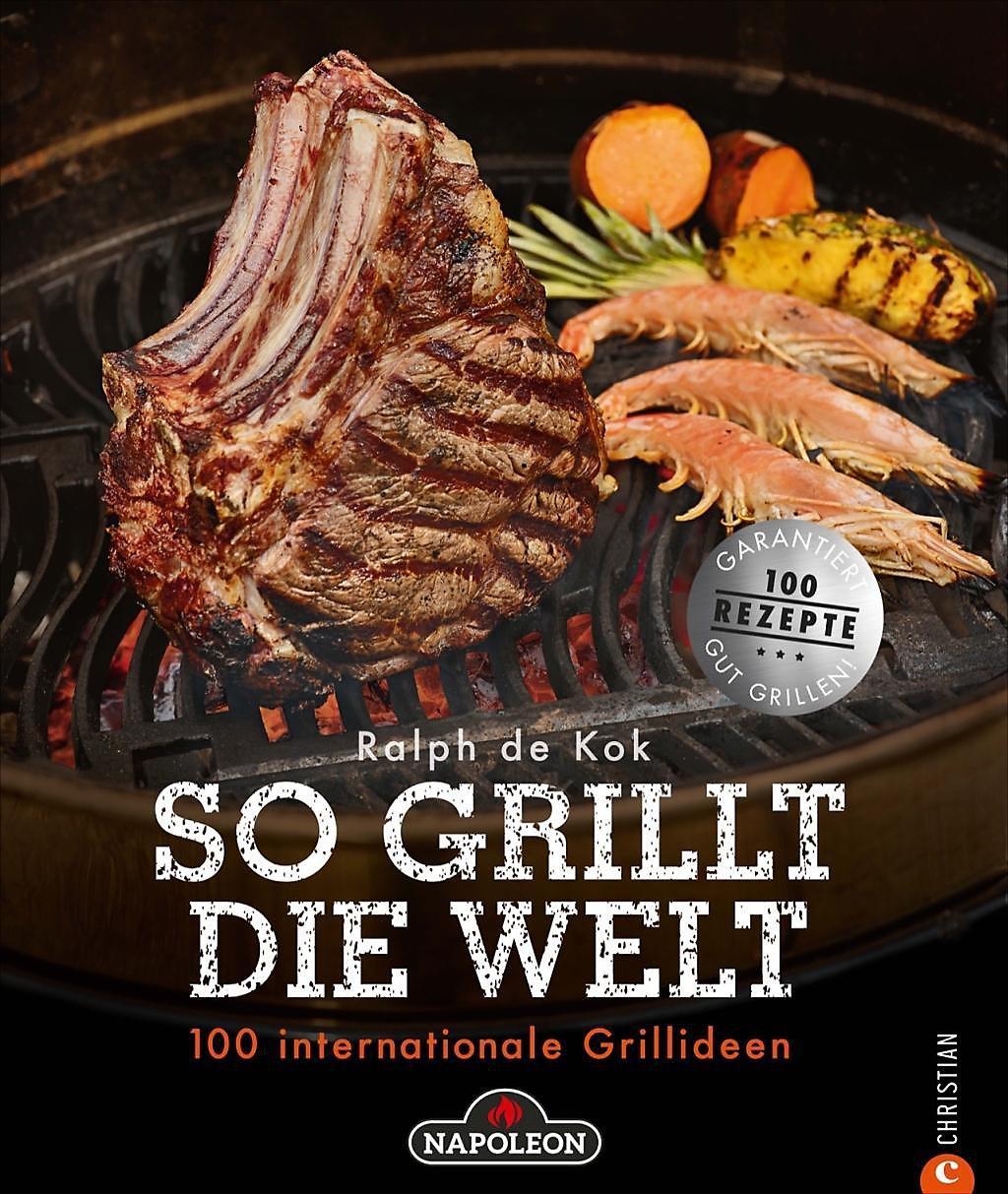 So grillt die Welt. 100 internationale Grillideen. Ralph de Kok