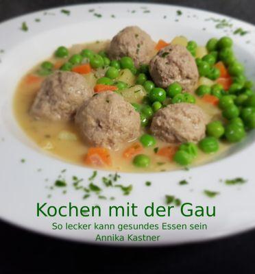 So lecker kann gesundes Essen sein: Kochen mit der Gau, Annika Kastner