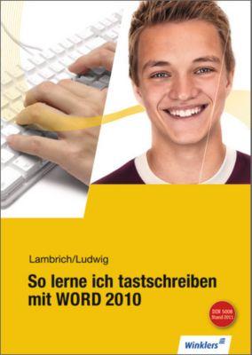 So lerne ich tastschreiben mit WORD 2010, Hans Lambrich, Margit Lambrich, Peter Ludwig