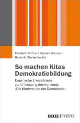 So machen Kitas Demokratiebildung, Benedikt Sturzenhecker, Elisabeth Richter, Teresa Lehmann