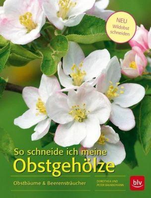 So schneide ich meine Obstgehölze, Peter Baumjohann, Dorothea Baumjohann