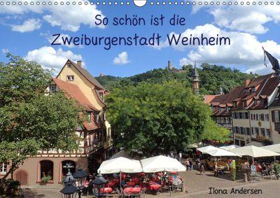 So schön ist die Zweiburgenstadt Weinheim (Wandkalender 2019 DIN A3 quer), Ilona Andersen