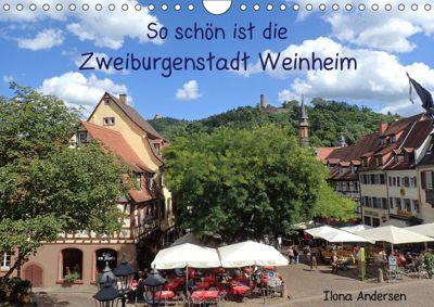So schön ist die Zweiburgenstadt Weinheim (Wandkalender 2019 DIN A4 quer), Ilona Andersen
