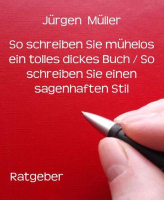 So schreiben Sie mühelos ein tolles dickes Buch / So schreiben Sie einen sagenhaften Stil, Jürgen Müller