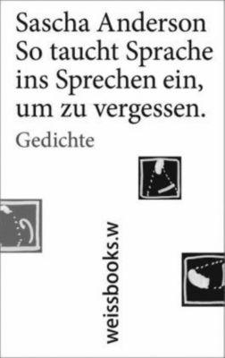 So taucht Sprache ins Sprechen ein, um zu vergessen - Sascha Anderson pdf epub
