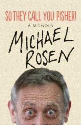So They Call You Pisher!, Michael Rosen