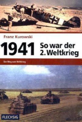 So war der 2. Weltkrieg: Bd.3 1941 - Der Weg zum Weltkrieg, Franz Kurowski