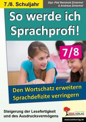 So werde ich Sprachprofi! / 7.-8. Schuljahr, Andreas Zinterhof, Reinhold Zinterhof