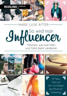 So wird man Influencer!, Marie L. Ritter