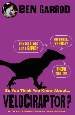 So You Think You Know About... Dinosaurs?: So You Think You Know About Velociraptor?, Ben Garrod