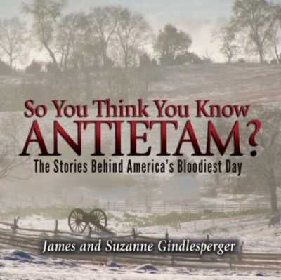 So You Think You Know Antietam?, James Gindlesperger, Suzanne Gindlesperger